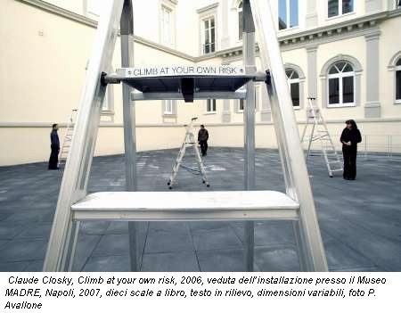 Claude Closky, Climb at your own risk, 2006, veduta dell'installazione presso il Museo MADRE, Napoli, 2007, dieci scale a libro, testo in rilievo, dimensioni variabili, foto P. Avallone