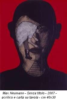 Max Neumann - Senza titolo - 2007 - acrilico e carta su tavola - cm 40x30