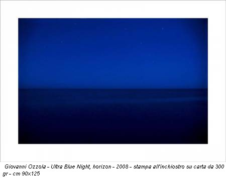 Giovanni Ozzola - Ultra Blue Night, horizon - 2008 - stampa all'inchiostro su carta da 300 gr - cm 90x125