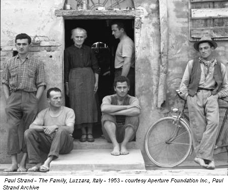 Paul Strand - The Family, Luzzara, Italy - 1953 - courtesy Aperture Foundation Inc., Paul Strand Archive