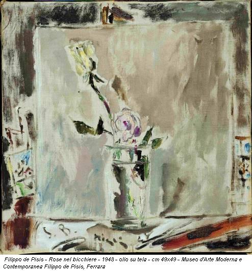 Filippo de Pisis - Rose nel bicchiere - 1948 - olio su tela - cm 49x49 - Museo d'Arte Moderna e Contemporanea Filippo de Pisis, Ferrara