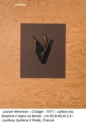 Louise Nevelson - Collage - 1971 - cartoncino, tempera e legno su tavola - cm 60,9x48,4x2,4 - courtesy Galleria Il Ponte, Firenze