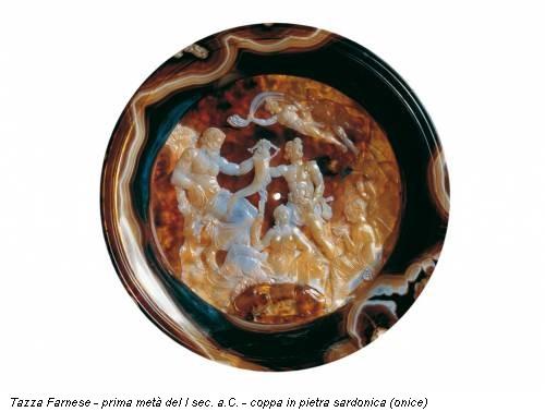 Tazza Farnese - prima metà del I sec. a.C. - coppa in pietra sardonica (onice)