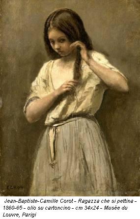 Jean-Baptiste-Camille Corot - Ragazza che si pettina - 1860-65 - olio su cartoncino - cm 34x24 - Musée du Louvre, Parigi