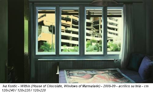 Iva Kontic - Within (House of Chocolate, Windows of Marmalade) - 2008-09 - acrilico su tela - cm 120x240 / 120x220 / 120x220