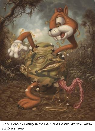 Todd Schorr - Futility in the Face of a Hostile World - 2003 - acrilico su tela