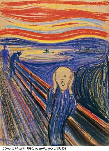 L'Urlo di Munch, 1895, pastello, ora al MoMA