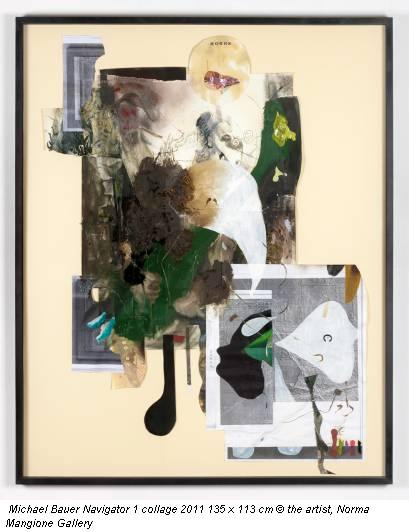Michael Bauer Navigator 1 collage 2011 135 x 113 cm © the artist, Norma Mangione Gallery