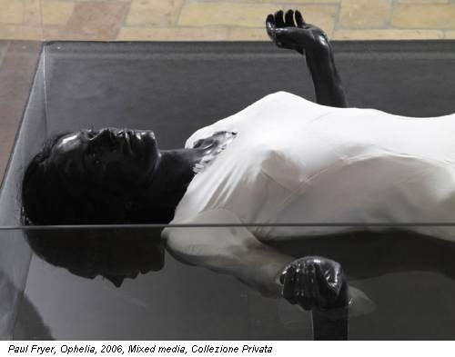 Paul Fryer, Ophelia, 2006, Mixed media, Collezione Privata