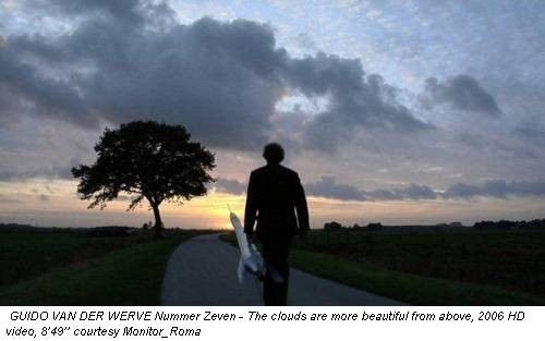 GUIDO VAN DER WERVE Nummer Zeven - The clouds are more beautiful from above, 2006 HD video, 8�49�� courtesy Monitor_Roma