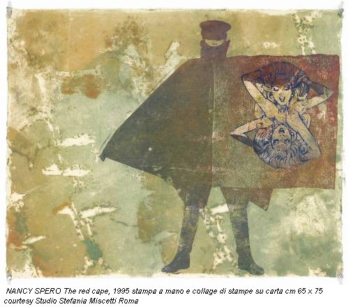NANCY SPERO The red cape, 1995 stampa a mano e collage di stampe su carta cm 65 x 75 courtesy Studio Stefania Miscetti Roma