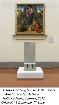 Antony Gormley, Sense, 1991. Opera in Arte torna arte, Galleria dell'Accademia, Firenze, 2012. ©Rabatti & Domingie, Firenze