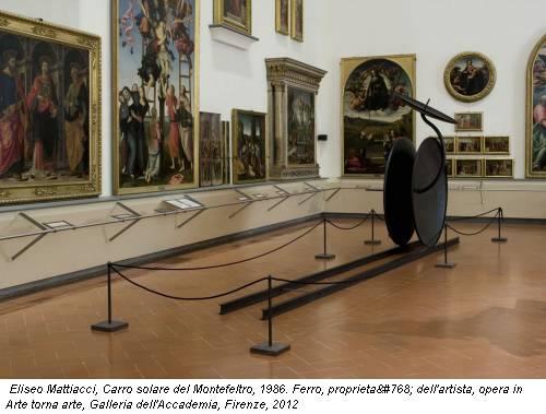 Eliseo Mattiacci, Carro solare del Montefeltro, 1986. Ferro, proprietà dell'artista, opera in Arte torna arte, Galleria dell'Accademia, Firenze, 2012