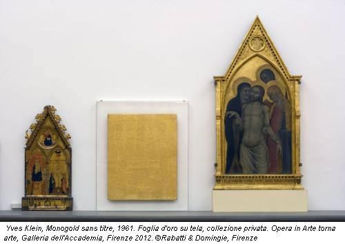 Yves Klein, Monogold sans titre, 1961. Foglia d'oro su tela, collezione privata. Opera in Arte torna arte, Galleria dell'Accademia, Firenze 2012. ©Rabatti & Domingie, Firenze
