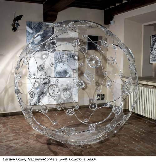 Carsten Höller, Transparent Sphere, 2000. Collezione Gaddi