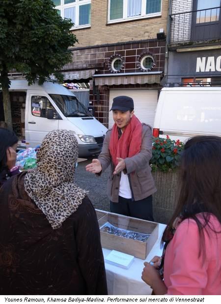 Younes Ramoun, Khamsa Badiya-Madina. Performance sul mercato di Vennestraat