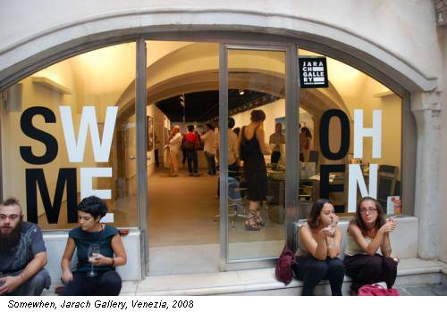 Somewhen, Jarach Gallery, Venezia, 2008