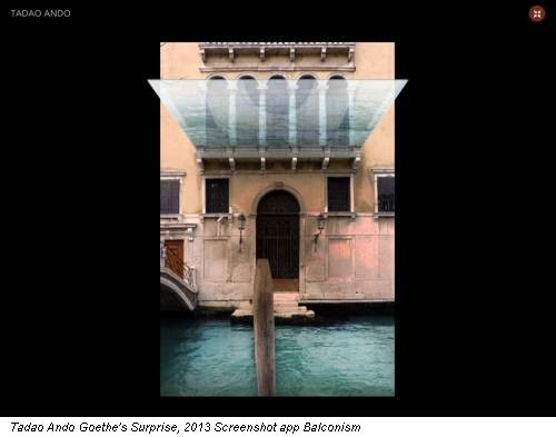 Tadao Ando Goethe's Surprise, 2013 Screenshot app Balconism