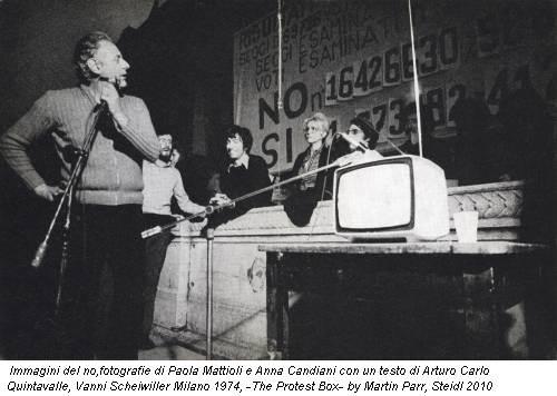 Immagini del no,fotografie di Paola Mattioli e Anna Candiani con un testo di Arturo Carlo Quintavalle, Vanni Scheiwiller Milano 1974, -The Protest Box- by Martin Parr, Steidl 2010