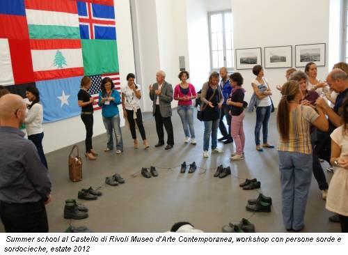 Summer school al Castello di Rivoli Museo d'Arte Contemporanea, workshop con persone sorde e sordocieche, estate 2012