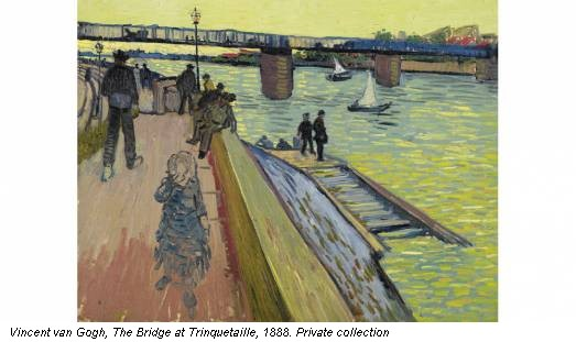 Vincent van Gogh, The Bridge at Trinquetaille, 1888. Private collection