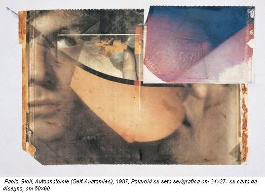 Paolo Gioli, Autoanatomie (Self-Anatomies), 1987, Polaroid su seta serigrafica cm 34×27- su carta da disegno, cm 50×60