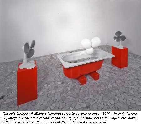 Raffaele Luongo - Raffaele e l'idromuseo d'arte contemporanea - 2006 - 14 dipinti a olio su plexiglas verniciati a resina, vasca da bagno, ventilatori, supporti in legno verniciato, palloni - cm 120x350x70 - courtesy Galleria Alfonso Artiaco, Napoli