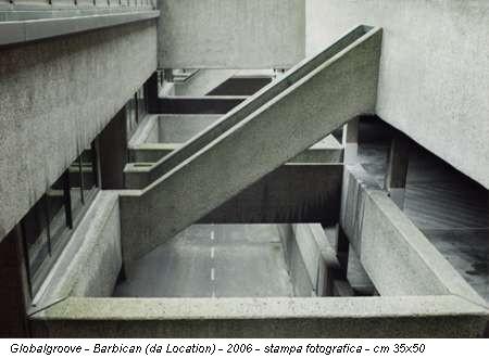 Globalgroove - Barbican (da Location) - 2006 - stampa fotografica - cm 35x50