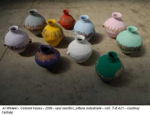 Ai Weiwei - Colored Vases - 2006 - vasi neolitici, pittura industriale - coll. T-B A21 - courtesy l'artista