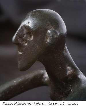 Fabbro al lavoro (particolare) - VIII sec. a.C. - bronzo