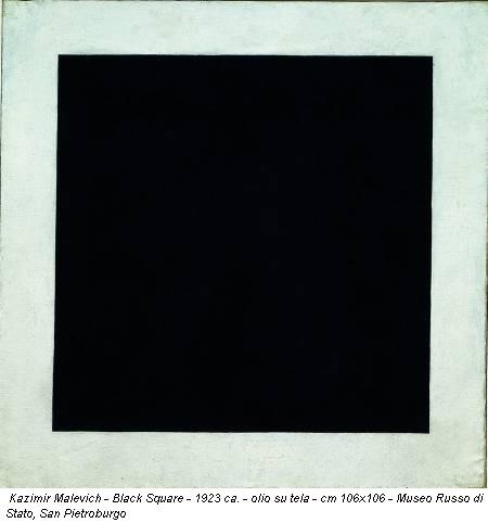 Kazimir Malevich - Black Square - 1923 ca. - olio su tela - cm 106x106 - Museo Russo di Stato, San Pietroburgo