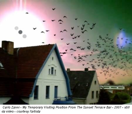 Carlo Zanni - My Temporary Visiting Position From The Sunset Terrace Bar - 2007 - still da video - courtesy l'artista
