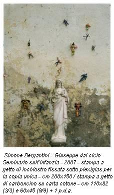 Simone Bergantini - Giuseppe dal ciclo Seminario sull'infanzia - 2007 - stampa a getto di inchiostro fissata sotto plexiglas per la copia unica - cm 200x150 / stampa a getto di carboncino su carta cotone - cm 110x82 (3/3) e 60x45 (9/9) + 1 p.d.a.