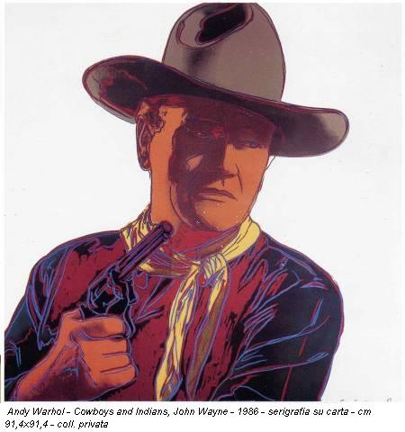 Andy Warhol - Cowboys and Indians, John Wayne - 1986 - serigrafia su carta - cm 91,4x91,4 - coll. privata