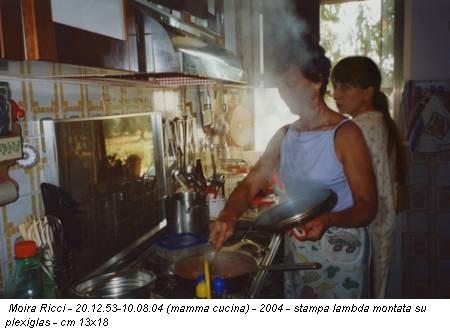 Moira Ricci - 20.12.53-10.08.04 (mamma cucina) - 2004 - stampa lambda montata su plexiglas - cm 13x18