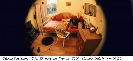 Ottavia Castellina - Eric, 30 years old, French - 2006 - stampa digitale - cm 60x30