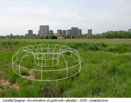 Caretto/Spagna - Acceleratore di particelle catastali - 2008 - installazione