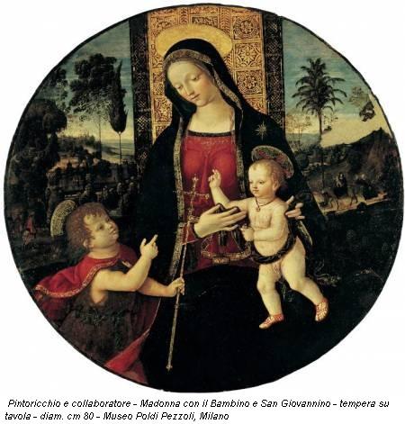 Pintoricchio e collaboratore - Madonna con il Bambino e San Giovannino - tempera su tavola - diam. cm 80 - Museo Poldi Pezzoli, Milano