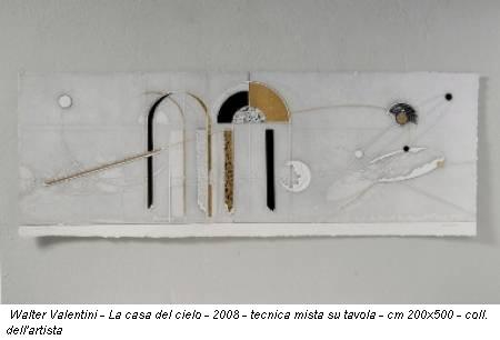 Walter Valentini - La casa del cielo - 2008 - tecnica mista su tavola - cm 200x500 - coll. dell'artista