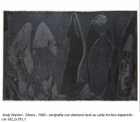 Andy Warhol - Shoes - 1980 - serigrafia con diamond dust su carta Arches Aquarelle - cm 102,2x151,1