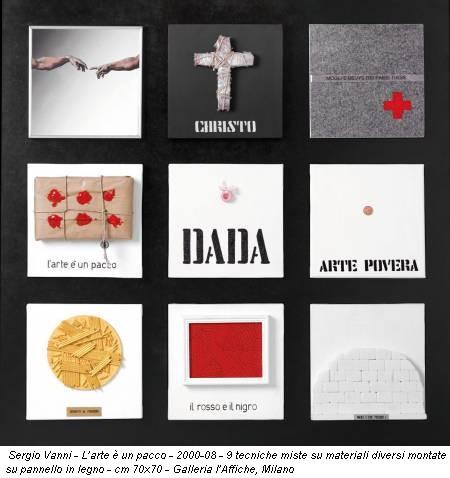 Sergio Vanni - L'arte è un pacco - 2000-08 - 9 tecniche miste su materiali diversi montate su pannello in legno - cm 70x70 - Galleria l'Affiche, Milano