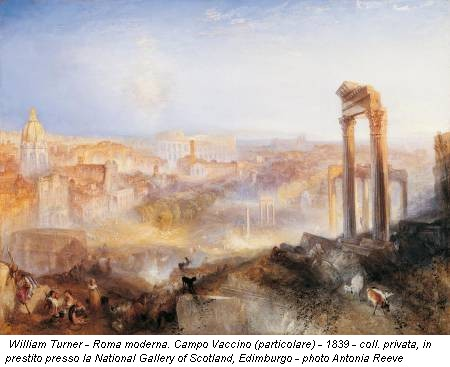 William Turner - Roma moderna. Campo Vaccino (particolare) - 1839 - coll. privata, in prestito presso la National Gallery of Scotland, Edimburgo - photo Antonia Reeve