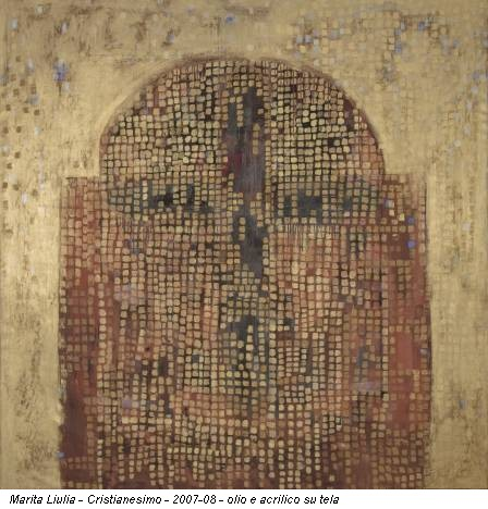 Marita Liulia - Cristianesimo - 2007-08 - olio e acrilico su tela
