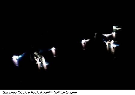 Gabriella Riccio e Paolo Rudelli - Noli me tangere