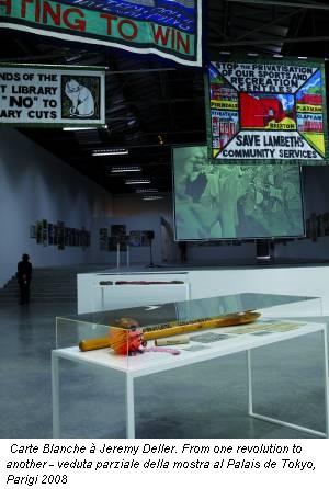 Carte Blanche à Jeremy Deller. From one revolution to another - veduta parziale della mostra al Palais de Tokyo, Parigi 2008