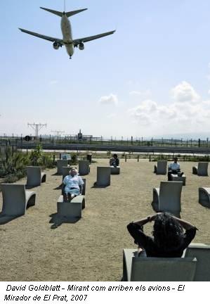 David Goldblatt - Mirant com arriben els avions - El Mirador de El Prat, 2007