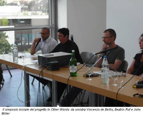 Il simposio iniziale del progetto In Other Words: da sinistra Vincenzo de Bellis, Beatrix Ruf e John Miller