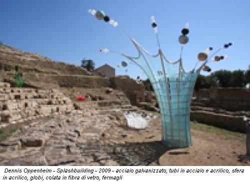 Dennis Oppenheim - Splashbuilding - 2009 - acciaio galvanizzato, tubi in acciaio e acrilico, sfera in acrilico, globi, colata in fibra di vetro, fermagli
