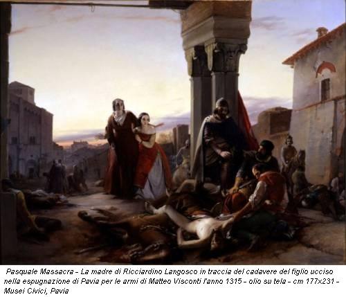 Pasquale Massacra - La madre di Ricciardino Langosco in traccia del cadavere del figlio ucciso nella espugnazione di Pavia per le armi di Matteo Visconti l'anno 1315 - olio su tela - cm 177x231 - Musei Civici, Pavia