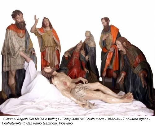 Giovanni Angelo Del Maino e bottega - Compianto sul Cristo morto - 1532-36 - 7 sculture lignee - Confraternita di San Paolo Gambolò, Vigevano